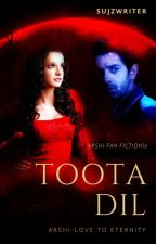 ArShi Fiction (INTENSE) - Toota Dil (Broken Hearts) by SujzWriter