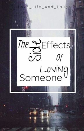The Side Effects of Loving Someone by Love_Life_And_Laugh
