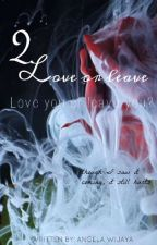 2L (Love or Leave) by aawya17