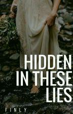 Hidden In These Lies by finlyskyler