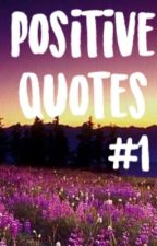 Positive Quotes #1 *Completed* by SageKile
