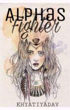 Alphas Fighter by KhyatiYadav
