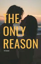 The Only Reason by iiraaaa