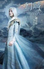 [Fanfic Huyễn Thành - Ice Fantasy] Tân Vương Quốc by LyHong9