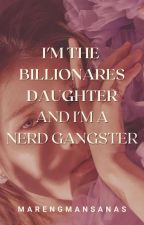 Im The Billionaire's Daughter And Im A Nerd Gangster by KeepYourLifeInHell