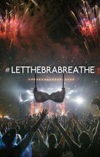 #LETTHEBRABREATHE by XEMONS