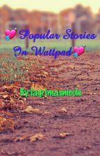 Popular Stories In Wattpad by lagrimasnicole
