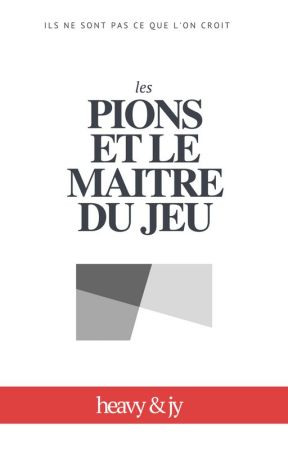 Les Pions et le Maître du Jeu by HeavyAndJy