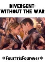 Divergent: Without the War by FourtrisFourever
