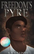 Freedom's Pyre [LGBTQA] #Wattys2019 by KR_Williams