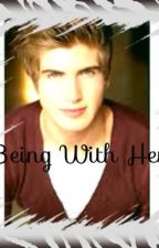 Being With Her (Joey Graceffa FanFic) by Ohiitsana