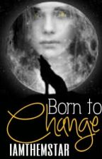 Born to Change [Completed] by clickmyfingers