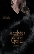 Acolytes and the Mirror of Gold by malfoie
