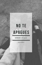 No te apagues (one shot)  by ffirxside_