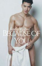 Because of You (BoyxBoy) by lonelyboy2nd
