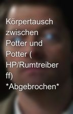 Körpertausch zwischen Potter und Potter ( HP/Rumtreiber ff) *Abgebrochen* by SerenaLilyLupin13