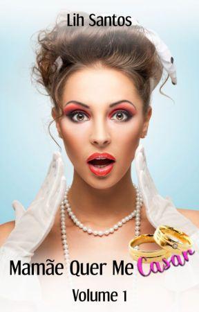 Mamãe Quer Me Casar - Vol. 1 📖🎈( DEGUSTAÇÃO - COMPLETO NA AMAZON) by Lihezzy