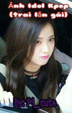 ảnh idol kpop(trai gái có tất)  by Pi_cute