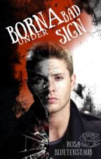 Born Under a Bad Sign (Dean W. FF) / Supernatural by rosabluetenstaub