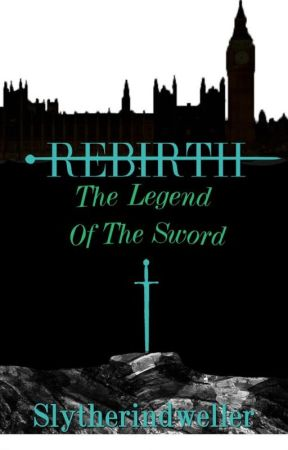 REBIRTH: The Legend Of The Sword by Slytherindweller