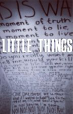 Little Things by thelatestbeliever