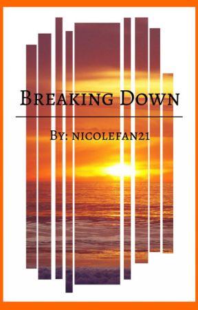 Breaking Down by nicolefan21