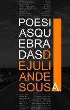 Poesias Quebradas by juliandesousa