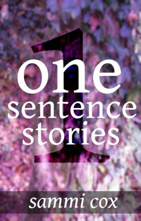 One Sentence Stories by sammiscribbles