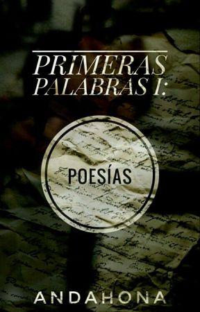 PRIMERAS PALABRAS I: POESÍAS by AndaHona