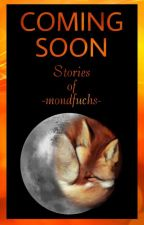 Coming Soon | Stories by -mondfuchs- by -mondfuchs-