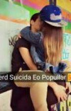 A NERD SUICIDA E O POPULAR by biah5678