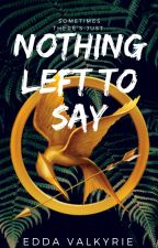 Nothing Left to Say | Hunger Games FanFiction by EddaValkyrie