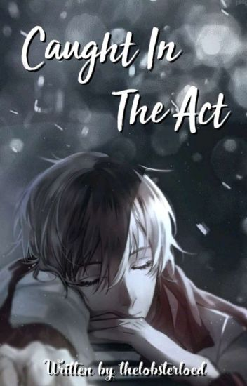 Caught in the Act (Male!Yandere x Reader) - thelobsterlord - Wattpad