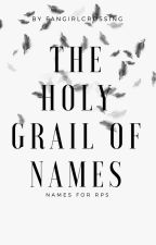 The Holy Grail of Names by FangirlCrossing