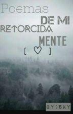 Poemas de mi Retorcida mente by AlexaGomez598