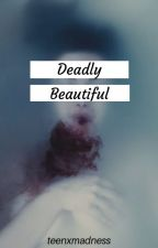 Deadly Beautiful | ✓ by teenxmadness