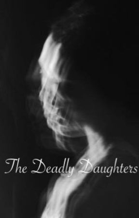 The Deadly Daughters  by Wibbley-Wobbely