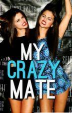 My Crazy Mate by notjustarandomwriter
