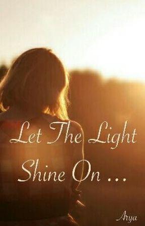 Let the Light Shine On by aryashine