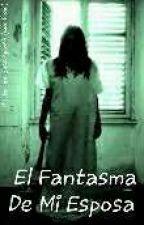 El Fantasma De Mi Esposa by JoseSplash523