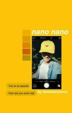 nano nano ✖ kth by taromacaroon