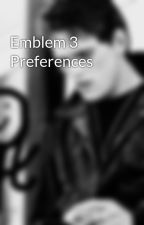 Emblem 3 Preferences by Skip723