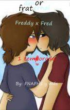 Amor Fraternal || Terminada || Frededdy || #FNAFHS || by BrayanJesusBriceoUrd