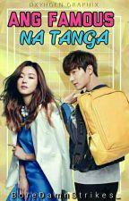 Ang Famous na Tanga by BoreDamnStrikes_