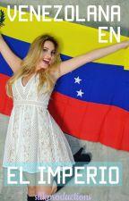 Venezolana en el Imperio {TERMINADA} by SLLKproductions