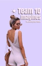 Team 10 Imagines by twinningmartinez