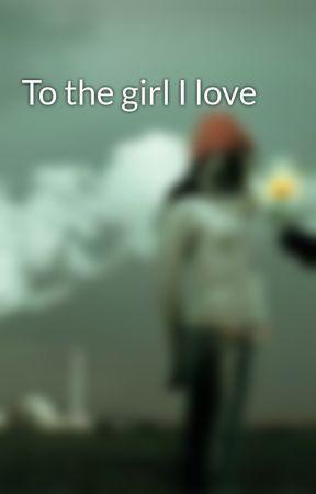 To the girl I love by Egaratu