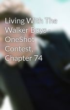 Living With The Walker Boys - OneShot Contest, Chapter 74 by AmberMayMurs