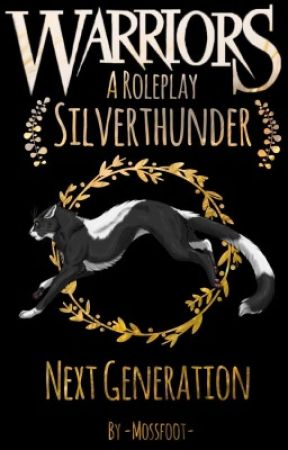 SilverThunder Next Generation // A Warriors Roleplay  by -Mossfoot-