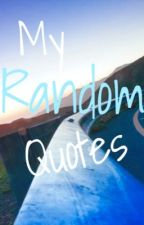 Random Quotes By Me by SwordoftheDragon